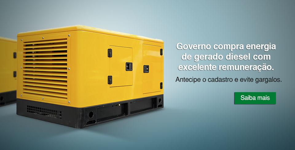 Governo compra energia de gerador diesel com excelente remuneração ANTECIPE O CADASTRO E EVITE GARGALOS Saiba mais