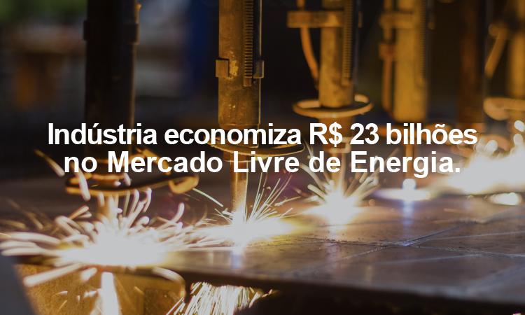 Mercado Livre de Energia reduz em R$ 23 bilhões a conta de luz da indústria